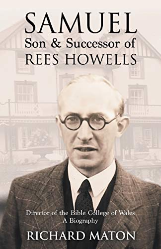 9781907066146: Samuel, Son and Successor of Rees Howells: Director of the Bible College of Wales - A Biography