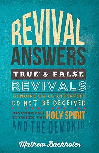 9781907066153: Revival Answers, True and False Revivals, Genuine or Counterfeit: Do Not Be Deceived, Discerning Between the Holy Spirit and the Demonic