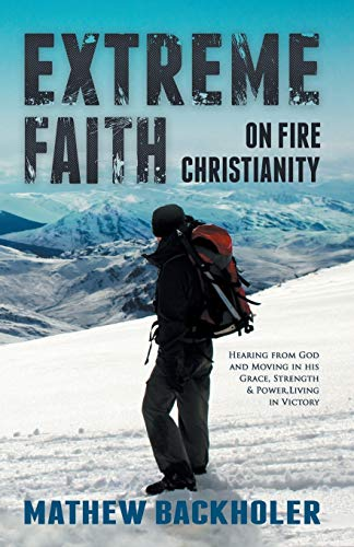 Extreme Faith, On Fire Christianity: Hearing from: Mathew Backholer