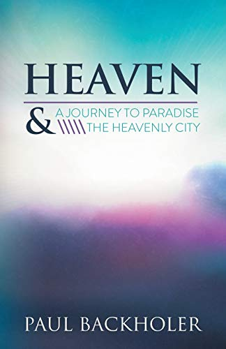 Heaven: A Journey to Paradise and the: Paul Backholer