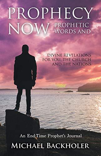 Prophecy Now, Prophetic Words and Divine Revelations: Michael Backholer