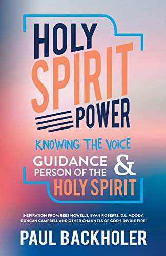 Holy Spirit Power, Knowing the Voice, Guidance: Backholer, Paul
