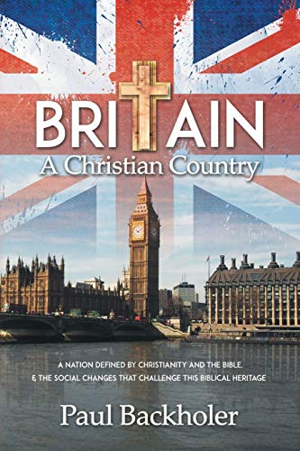 Britain, a Christian Country: A Nation Defined: Backholer, Paul