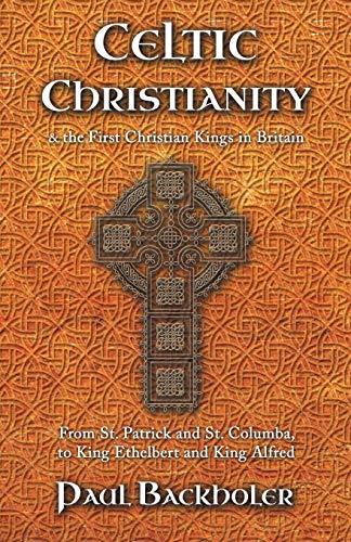 Celtic Christianity and the First Christian Kings: Backholer, Paul