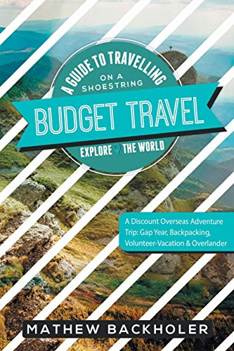 Budget Travel, a Guide to Travelling on: Mathew Backholer