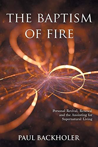 The Baptism of Fire, Personal Revival: Renewal: Backholer, Paul