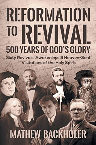 Reformation to Revival, 500 Years of God's: Backholer, Mathew