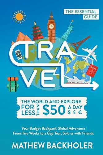 Travel the World and Explore for Less: Backholer, Mathew