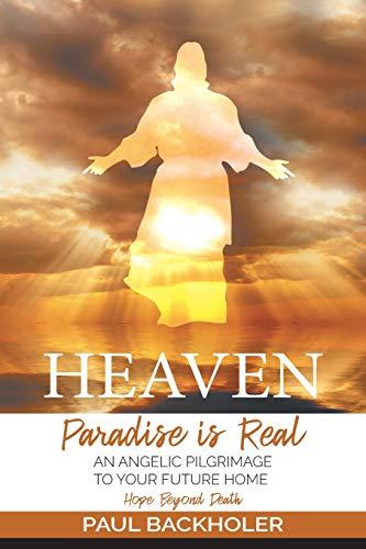 Heaven, Paradise is Real, Hope Beyond Death: Paul Backholer