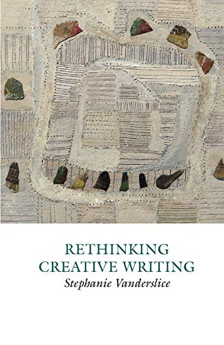 9781907076312: Rethinking Creative Writing in Higher Education: Programs and Practices That Work (Creative Writing Studies)
