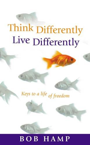 Think Differently, Live Differently: Keys To A Life Of Freedom: Bob Hamp