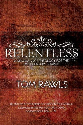 9781907080166: Relentless: A Renaissance Theology for the 21st Century Church