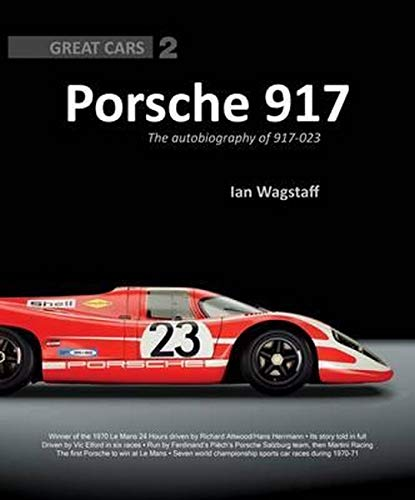 Porsche 917: The Autobiography of 917-023 (Great Cars Series): Ian Wagstaff