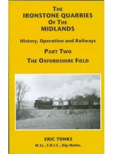 9781907094019: The Ironstone Quarries of the Midlands: Oxfordshire Field Pt. 2: History, Operation and Railways