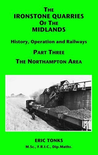 9781907094026: The Ironstone Quarries of the Midlands: Northampton Area Pt. 3: History, Operation and Railways
