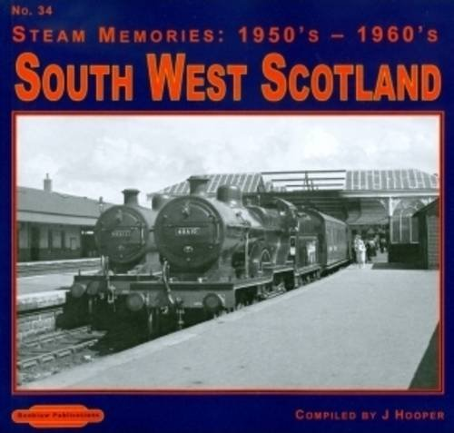 South West Scotland: No. 34 (Steam Memories: 1950s-1960s): Hooper, John