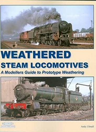 9781907094422: Weathered Steam Locomotives: A Modellers Guide to Prototype Weathering