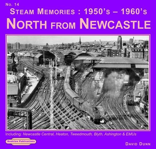 Steam Memories 1950's-1960's North from Newcastle: No. 14: Including Newcastle Central, ...