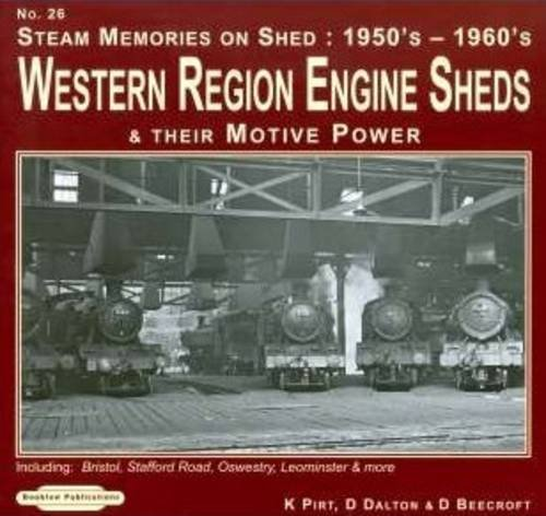 9781907094613: Steam Memories 1950's-1960's Western Region Engine Sheds: No. 26: and Their Motive Power, Including; Bristol, Stafford Rd, Oswestry, Loeminster & More