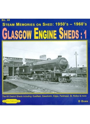 9781907094705: Glasgow Engine Sheds: Steam Memories on Shed 1950's-1960's: No. 40: The 65 Sheds Including: Eastfield, Dawsholm, Kipps, Parkhead, St. Rollox & More