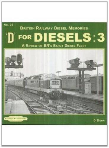 9781907094712: D for Diesels : British Railway Diesel Memories: Volume 3: A Review of BR's Early Diesel Fleet