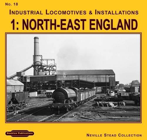 9781907094910: Industrial Locomotives & Installations: North East England No. 18, v. 1