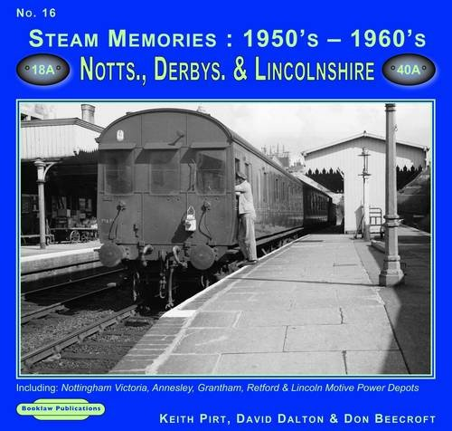 Steam Memories 1950's-1960's Notts, Derby & Lincolnshire: Pirt, Keith R.,