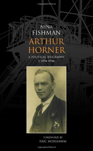 Arthur Horner: 1894-1944 v. 1: A Political Biography (Hardback): Nina Fishman