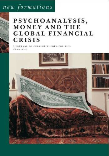 Psychoanalysis, Money and the Global Financial Crisis (New Formations)