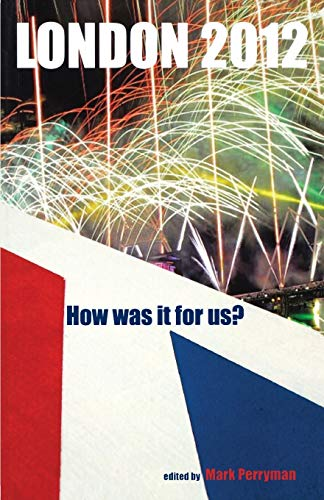 9781907103797: London 2012: How Was It for Us?