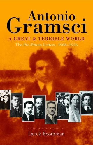9781907103964: A Great and Terrible World: The Pre-Prison Letters of Antonio Gramsci (1908-1926)