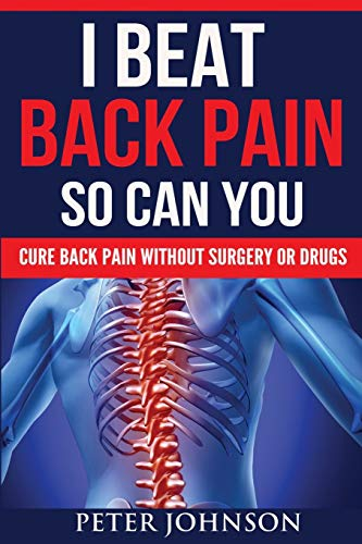 9781907105104: I Beat Back Pain So Can You: Cure Back Pain Without Surgery Or Drugs