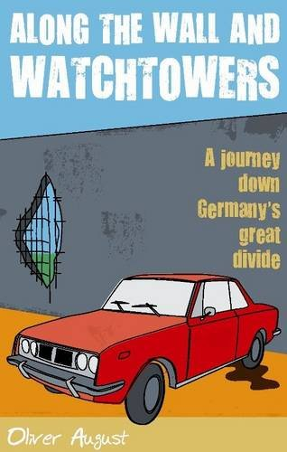 9781907109027: Along the Wall and Watchtowers: A Journey Down Germany's Divide