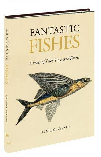 Fantastic Fishes: A Feast of Fishy Facts and Fables (1907110356) by Everard, Dr. Mark
