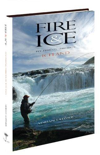 Fire & Ice - Fly Fishing Through: Adrian Latimer