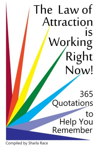 9781907119187: The Law of Attraction is Working Right Now!: 365 Quotations to Help You Remember