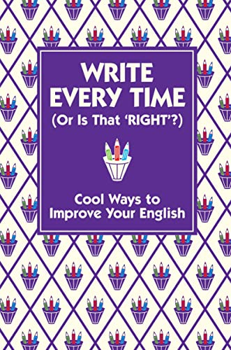 9781907151156: Write Every Time (Or Is That 'Right'?): Cool Ways to Improve Your English