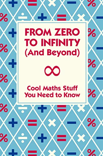 9781907151804: From Zero to Infinity and Beyond: Cool Maths Stuff You Need to Know.