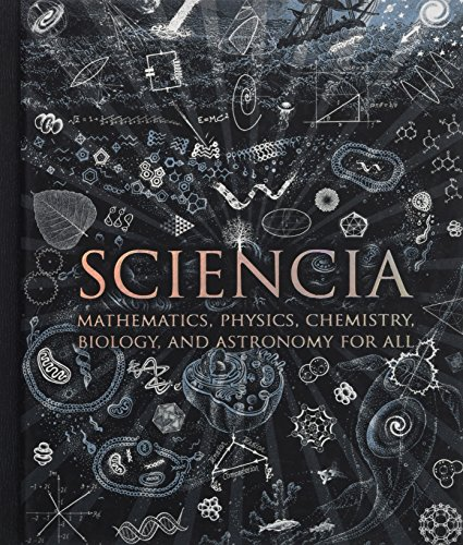 9781907155123: Sciencia: Mathematics, Physics, Chemistry, Biology and Astronomy for All. Burkard Polster ... [Et Al.]