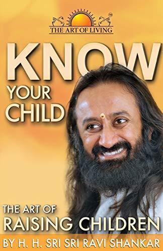 Know Your Child: The Art of Raising Children: Shankar, Sri Sri Ravi
