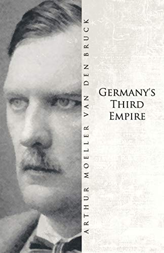 Germany's Third Empire: Moeller Van Den Bruck, Arthur