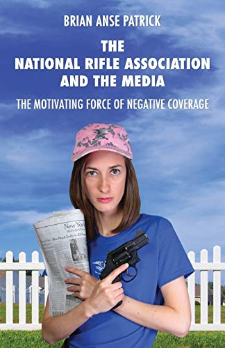 9781907166983: The National Rifle Association and the Media: The Motivating Force of Negative Coverage