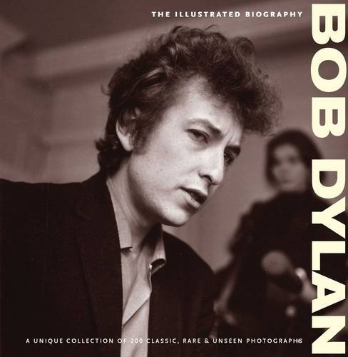 9781907176241: Bob Dylan: The Illustrated Biography