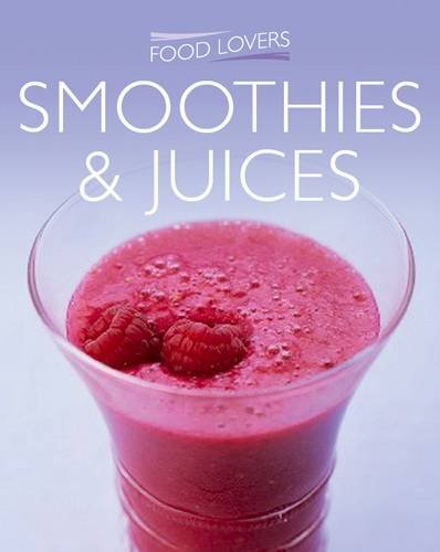 Smoothies & Juices. (Food Lovers): Christine Hoy