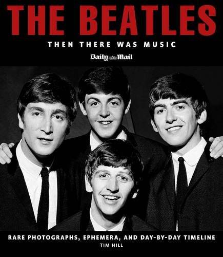 Beatles: Then There Was Music (Rare, Classic and Unseen): Hill, Tim
