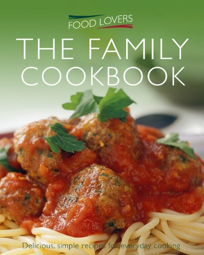 Food Lovers Family Cookbook: Over 300 Delicious: Leger, Jonnie