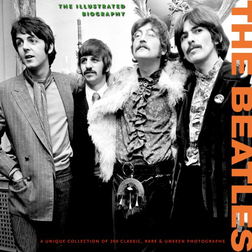 9781907176630: The Beatles: The Illustrated Biography