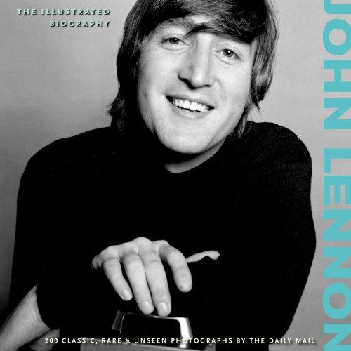 9781907176661: John Lennon: The Illustrated Biography (Classic Rare & Unseen)