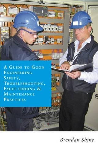 A Guide to Good Engineering Safety, Troubleshooting,: Shine, Brendan
