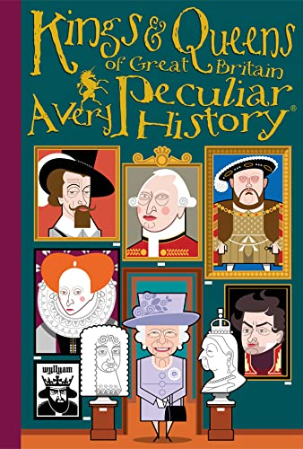 9781907184772: Kings & Queens of Great Britain: A Very Peculiar History™
